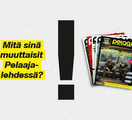 Mitä sinä muuttaisit Pelaaja-lehdestä? Auta meitä kehittämään Pelaajaa!